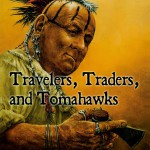Travelers, Traders and Tomahawks
