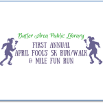 Butler Area Public Library First Annual April Fools 5K Run/Walk and & Mile Fun Run