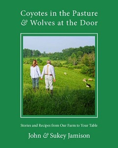 Cover of the book Coyotes in the Pasture and Wolves at the Door: Stories and Recipes from Our Farm to Your Table